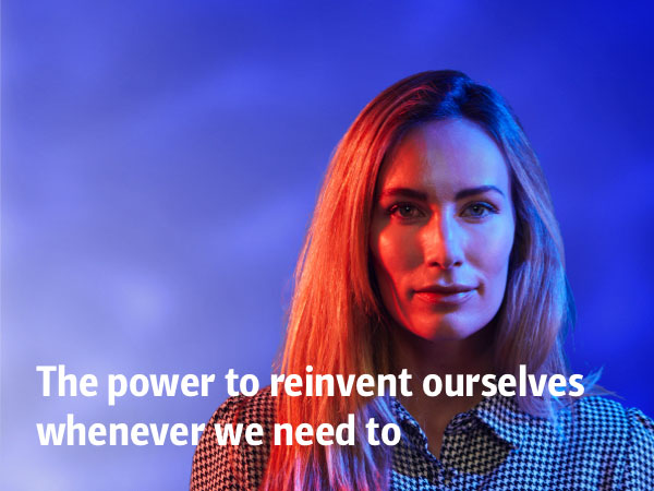 The power to reinvent ourselves whenever we need to