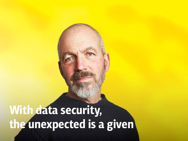 With data security, the unexpected is a given